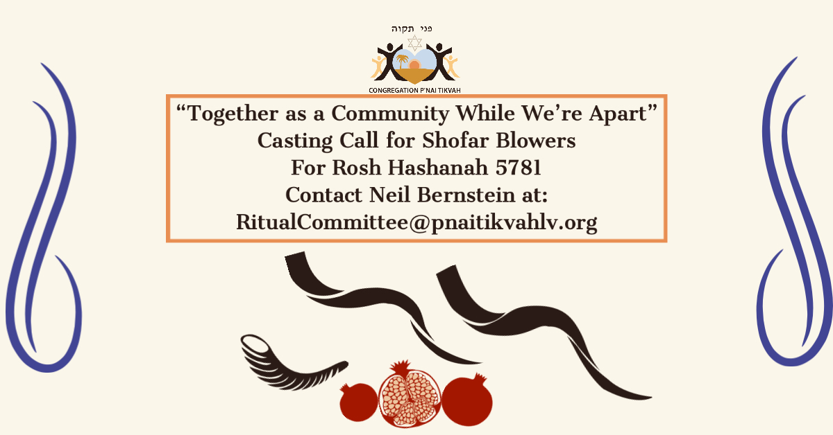 Casting Call for Shofar Blowers and Callers for High Holy Days. Email Neil Bernstein at RitualCommittee@pnaitikvahlv.org