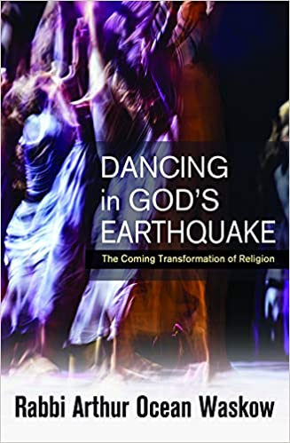 Dancing In G_d's Earthquake by Rabbi Arthur Waskow