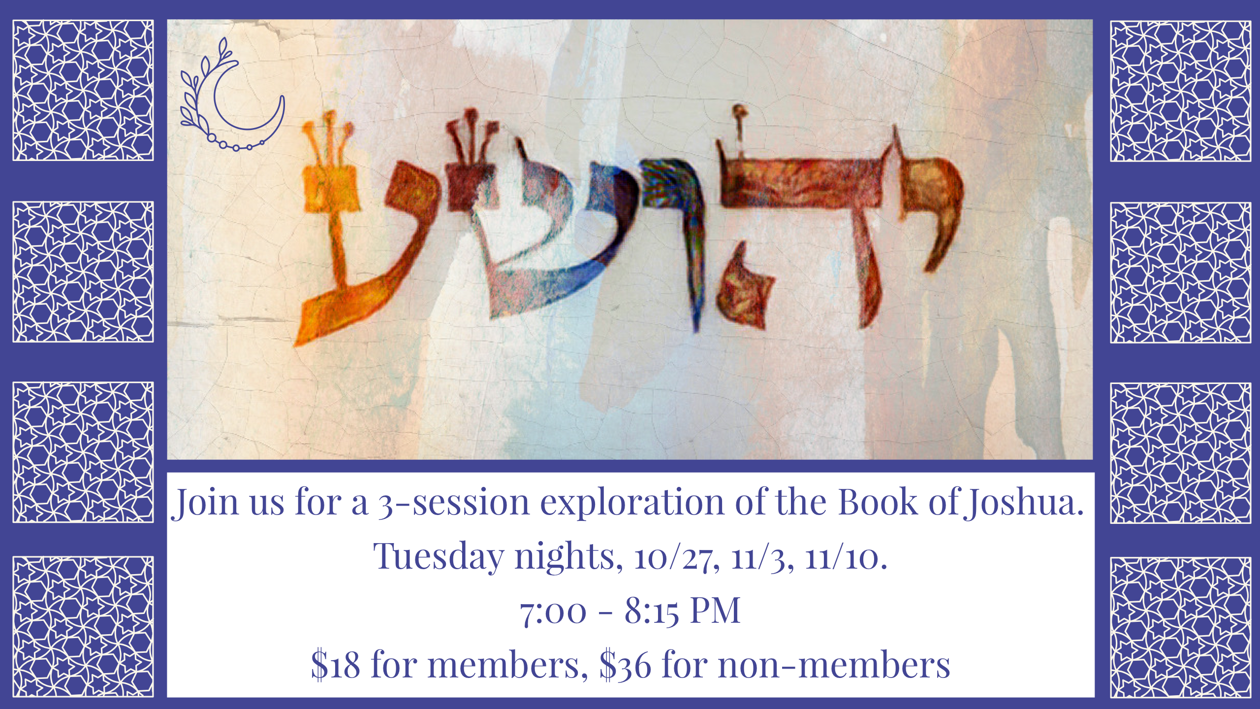 Exploration of the Book of Joshua Tuesday Nights starting 10-27-20 $18 for Members, $36 for Non-Members Register Now!